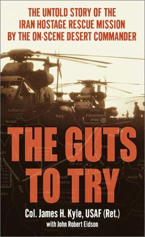 Image for The Guts to Try: The Untold Story of the Iran Hostage Rescue Mission by the On-Scene Desert Commander