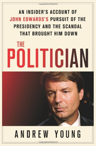 Image for The Politician: An Insider's Account of John Edwards's Pursuit of the Presidency and the Scandal That Brought Him Down