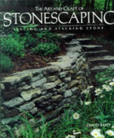 Image for The Art And Craft of Stonescaping: Setting & Stacking Stone