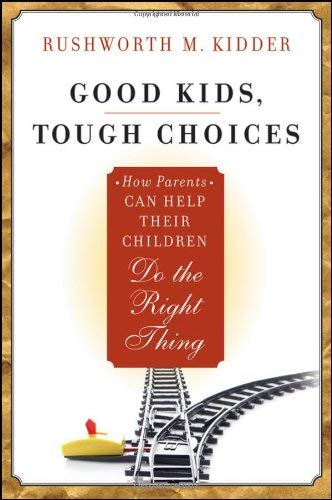 Image for Good Kids, Tough Choices: How Parents Can Help Their Children Do the Right Thing